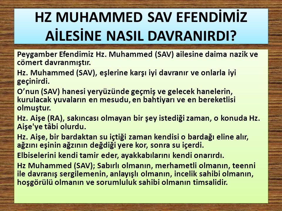 HZ MUHAMMED SAV EFENDİMİZ AİLESİNE NASIL DAVRANIRDI? Peygamber Efendimiz Hz. Muhammed (SAV) ailesine daima nazik ve cömert davranmıştır. Hz. Muhammed