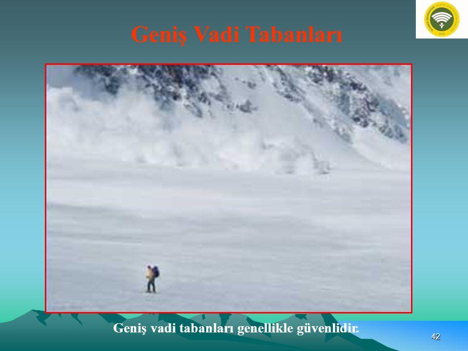 Geniş vadi tabanları genellikle güvenlidir. Geniş Vadi Tabanları 42