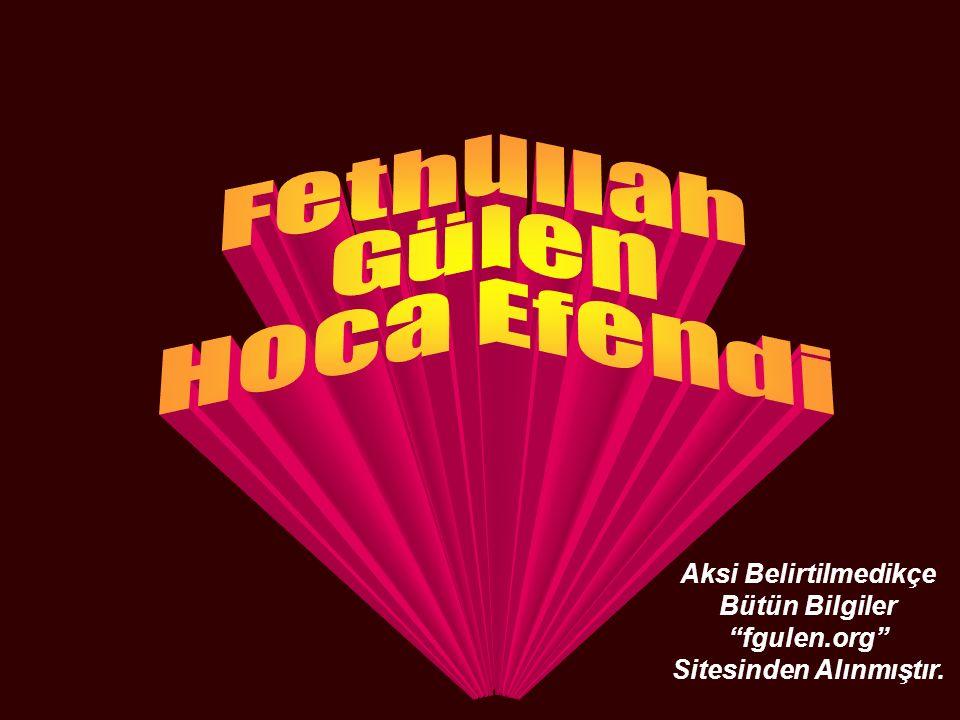 """Aksi Belirtilmedikçe Bütün Bilgiler """"fgulen.org"""" Sitesinden Alınmıştır."""