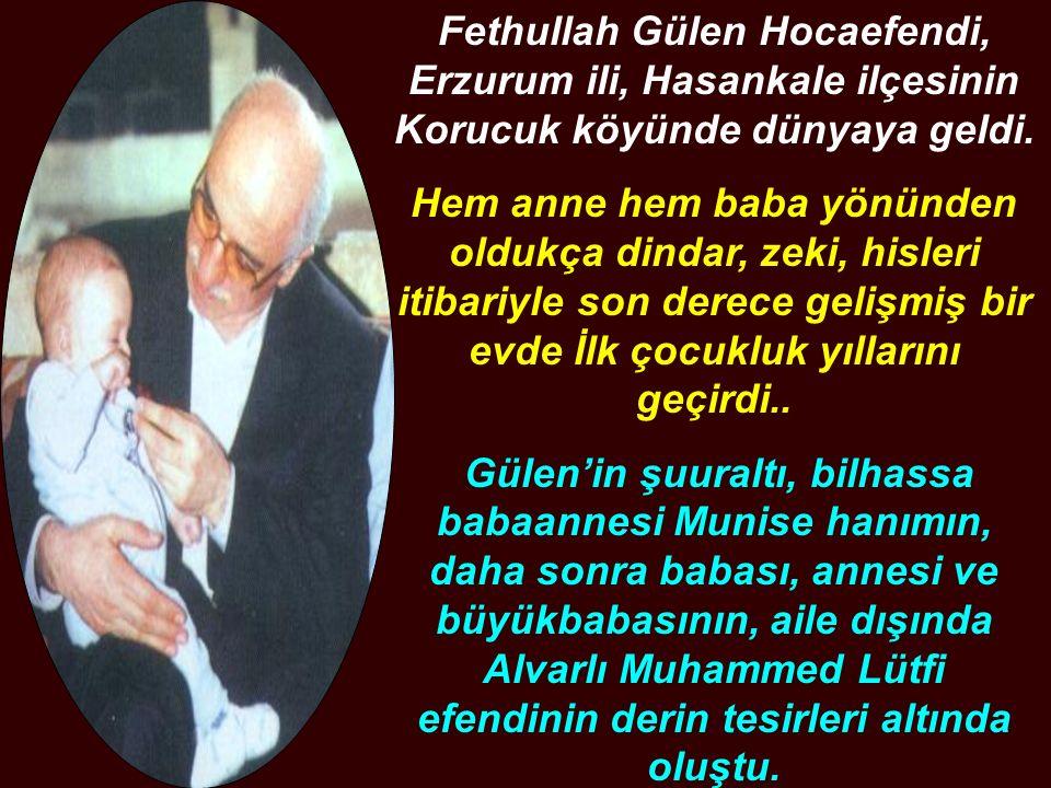 Fethullah Gülen Hocaefendi, Erzurum ili, Hasankale ilçesinin Korucuk köyünde dünyaya geldi. Hem anne hem baba yönünden oldukça dindar, zeki, hisleri i