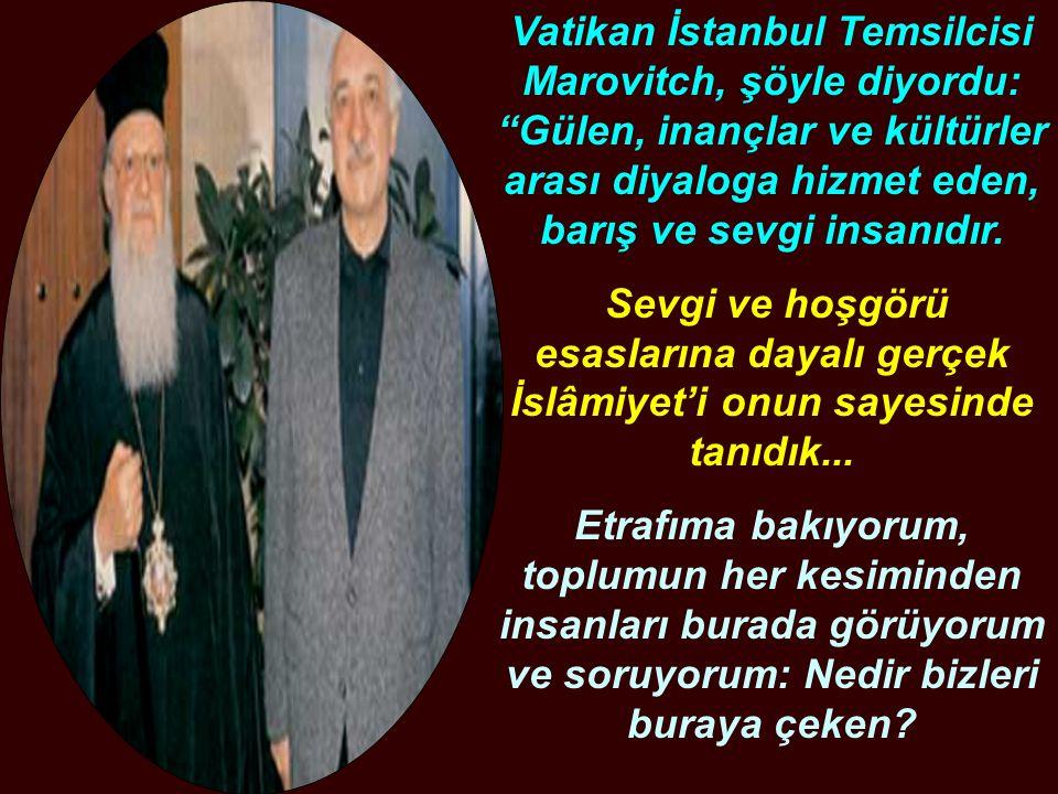 """Vatikan İstanbul Temsilcisi Marovitch, şöyle diyordu: """"Gülen, inançlar ve kültürler arası diyaloga hizmet eden, barış ve sevgi insanıdır. Sevgi ve hoş"""
