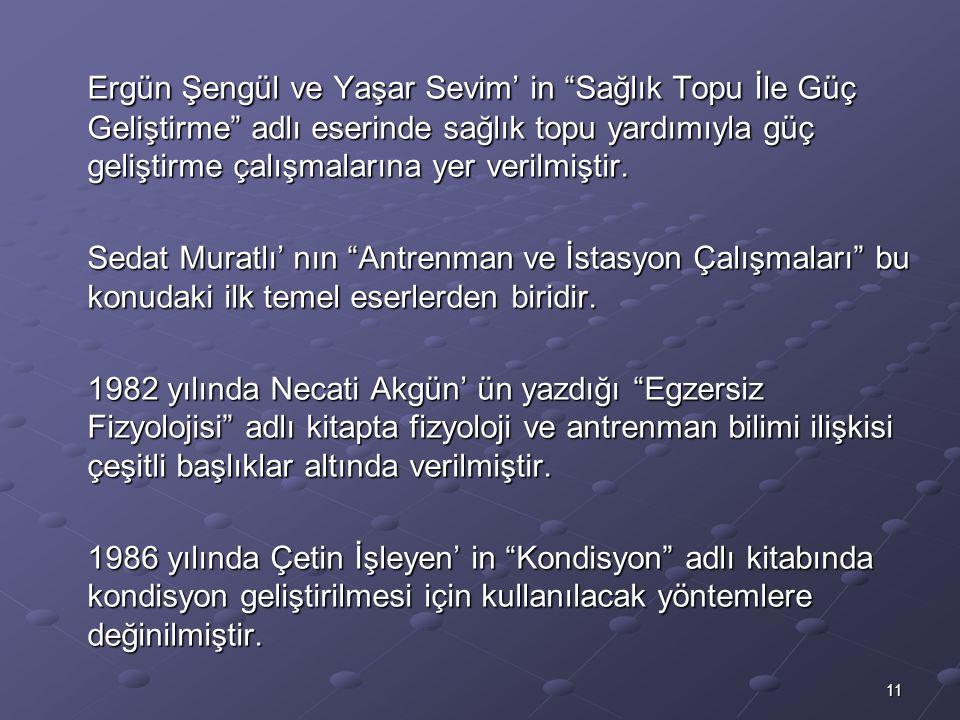 """11 Ergün Şengül ve Yaşar Sevim' in """"Sağlık Topu İle Güç Geliştirme"""" adlı eserinde sağlık topu yardımıyla güç geliştirme çalışmalarına yer verilmiştir."""