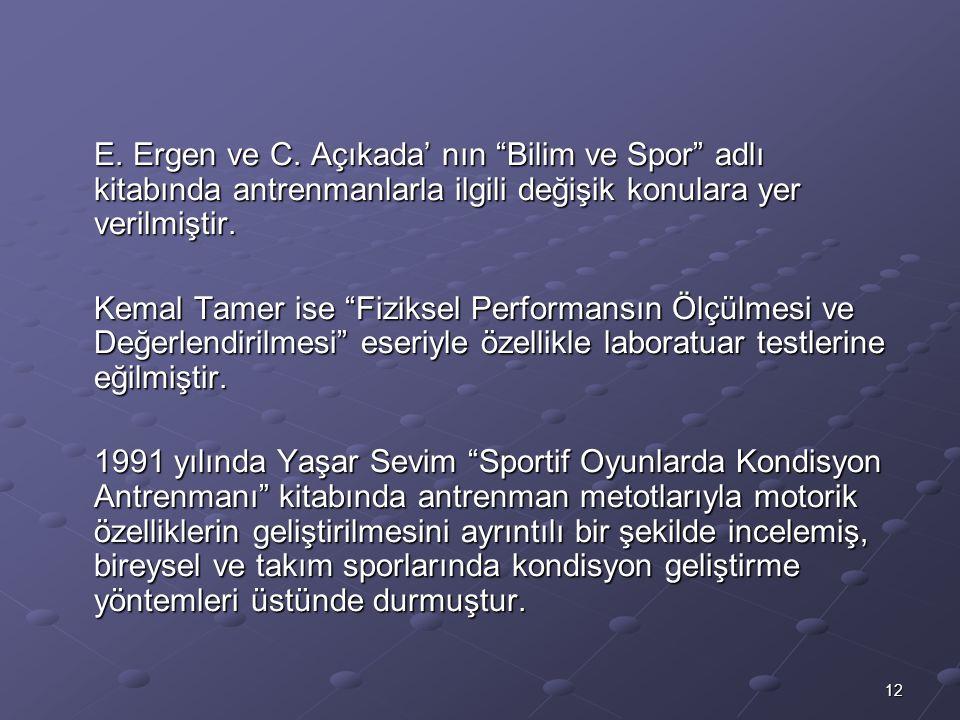 """12 E. Ergen ve C. Açıkada' nın """"Bilim ve Spor"""" adlı kitabında antrenmanlarla ilgili değişik konulara yer verilmiştir. Kemal Tamer ise """"Fiziksel Perfor"""