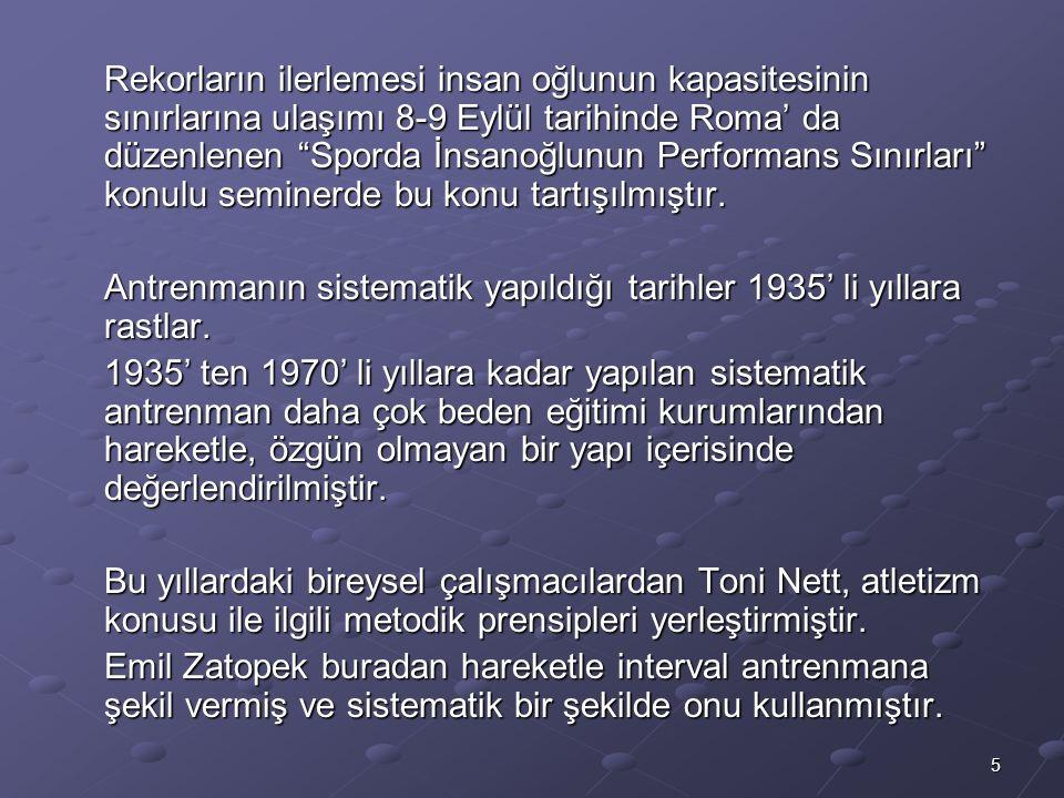 6 1940 sonlarında spordaki antrenman çalışmaları resmileşmiş ve 1950 başlarında Sovyetler Birliği ve diğer doğu bloğu ülkelerinde Zatopek' in interval antrenman yöntemi büyük ölçüde kullanılmıştır.
