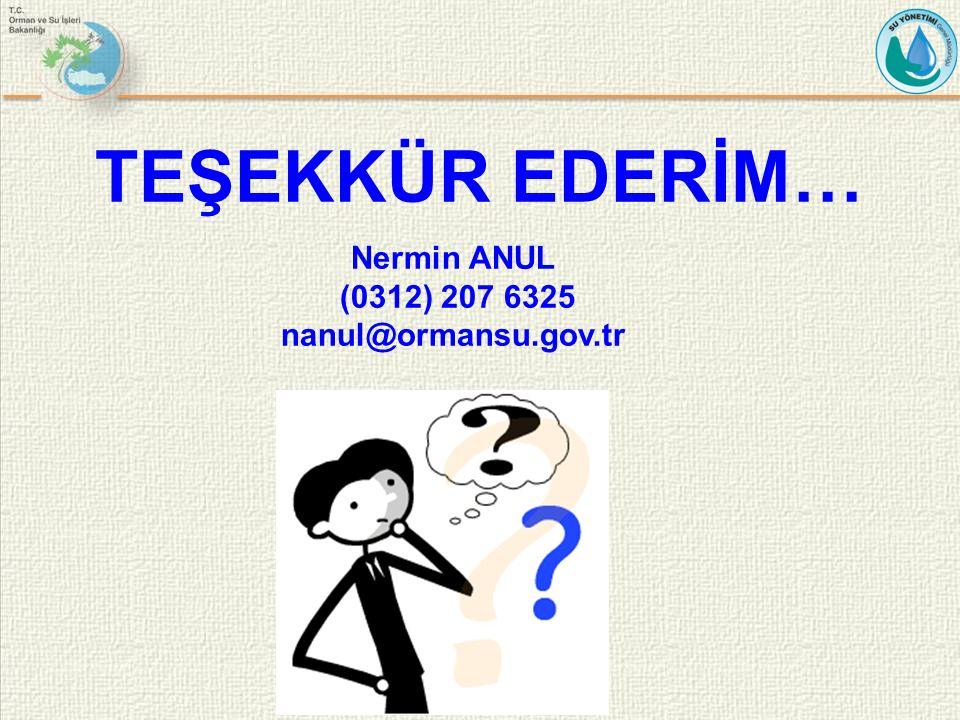 TEŞEKKÜR EDERİM… Nermin ANUL (0312) 207 6325 nanul@ormansu.gov.tr