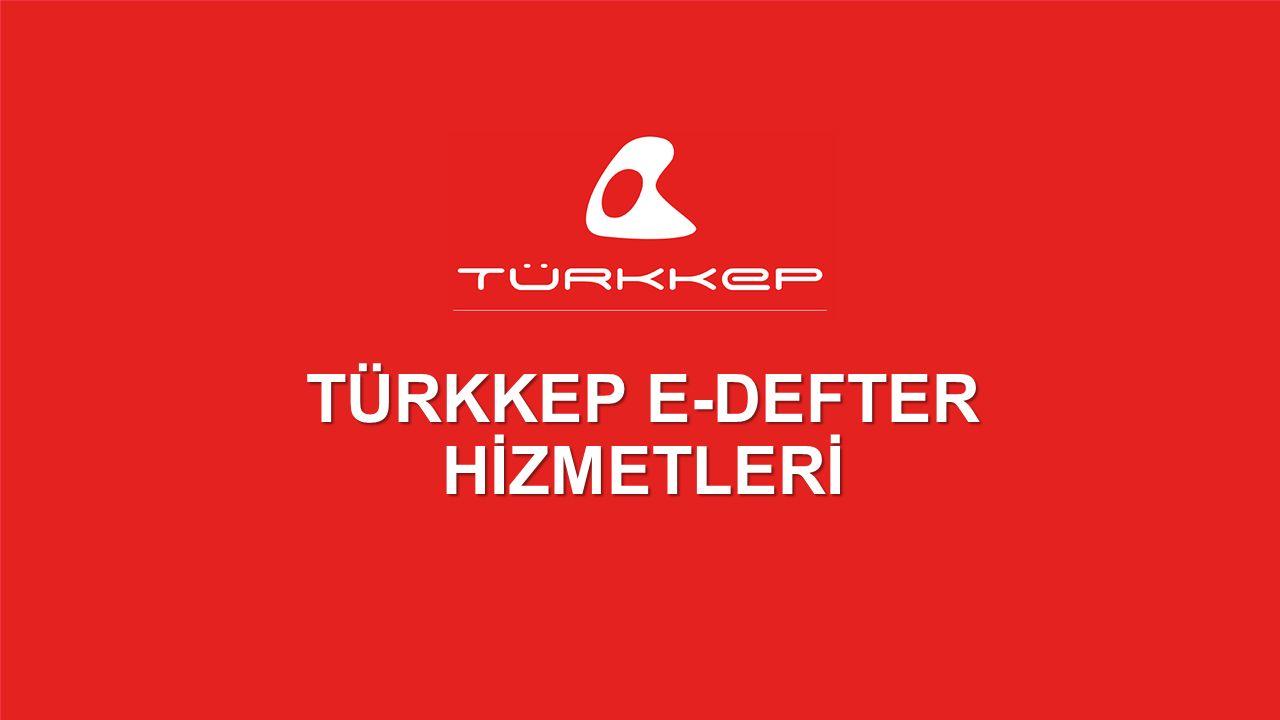 © 2009-2013 TÜRKKEP, Hizmete Özel, Tüm Hakları Saklıdır TÜRKKEP E-DEFTER HİZMETLERİ