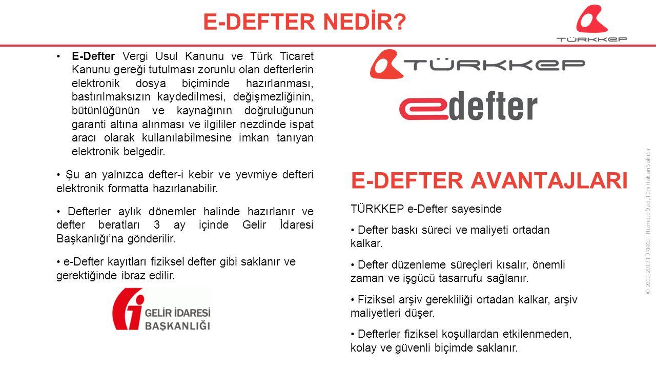 © 2009-2013 TÜRKKEP, Hizmete Özel, Tüm Hakları Saklıdır E-DEFTER NEDİR.