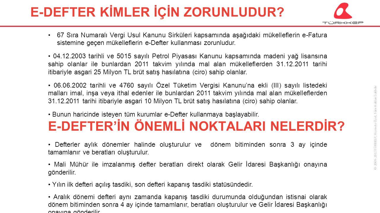 © 2009-2013 TÜRKKEP, Hizmete Özel, Tüm Hakları Saklıdır E-DEFTER KİMLER İÇİN ZORUNLUDUR.