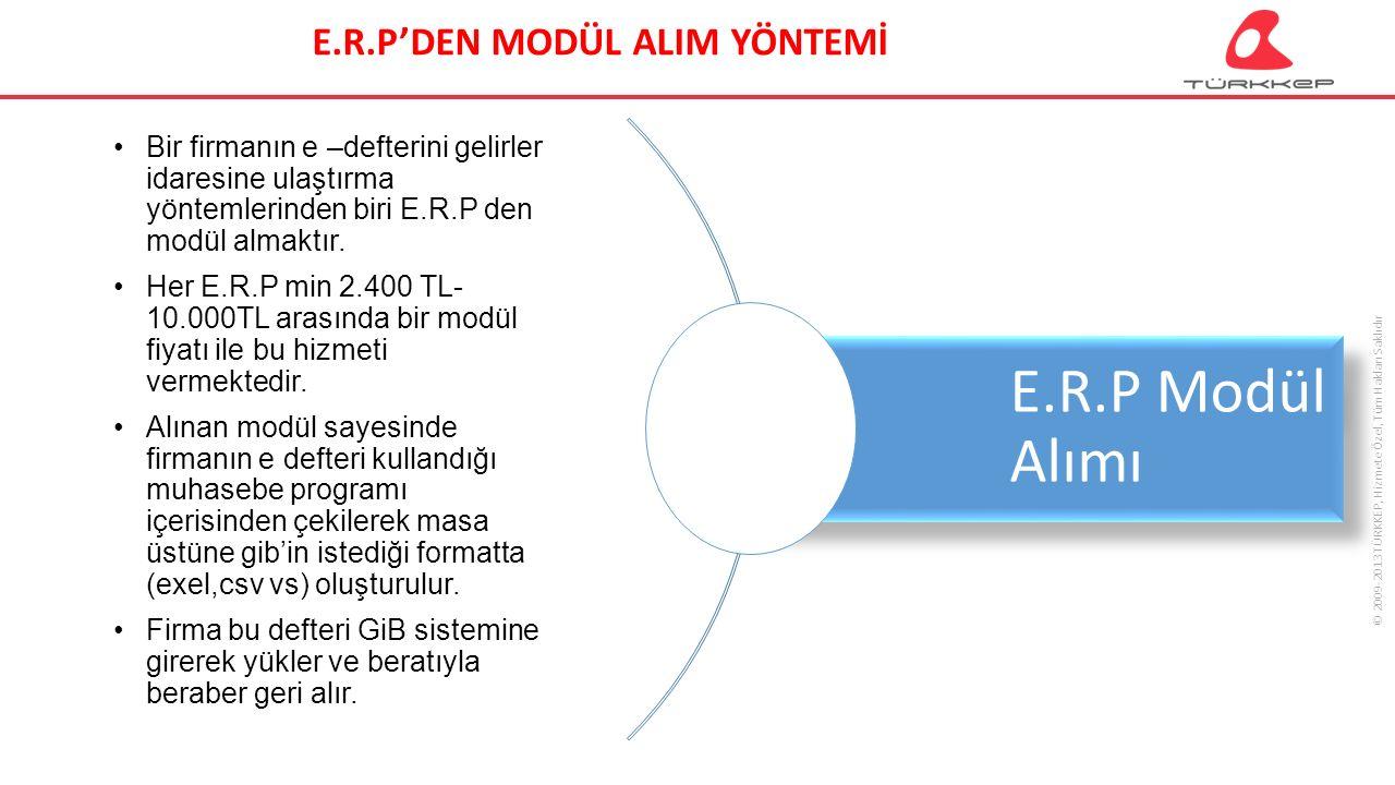 © 2009-2013 TÜRKKEP, Hizmete Özel, Tüm Hakları Saklıdır E.R.P Modül Alımı Bir firmanın e –defterini gelirler idaresine ulaştırma yöntemlerinden biri E.R.P den modül almaktır.
