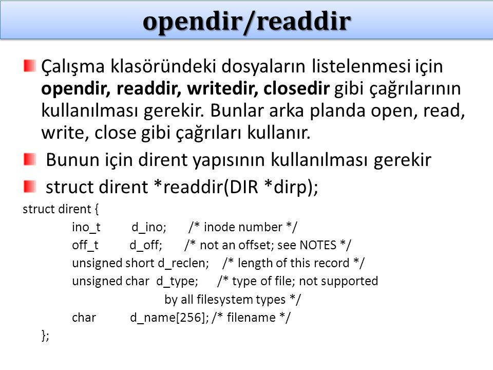 opendir/readdiropendir/readdir Çalışma klasöründeki dosyaların listelenmesi için opendir, readdir, writedir, closedir gibi çağrılarının kullanılması gerekir.