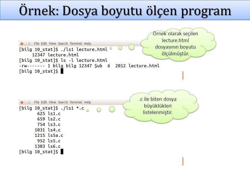 Örnek: Dosya boyutu ölçen program Örnek olarak seçilen lecture.html dosyasının boyutu ölçülmüştür..c ile biten dosya büyüklükleri listelenmiştir.
