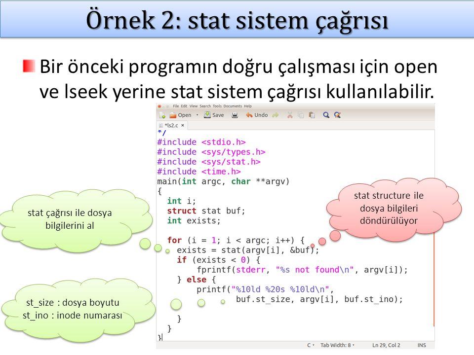 Örnek: stat sistem çağrısı ls2 programının ls gibi parametre kabul etmeden çalışabilmesi için çalışma klasöründeki tüm dosyaların listelenmesi gerekir.