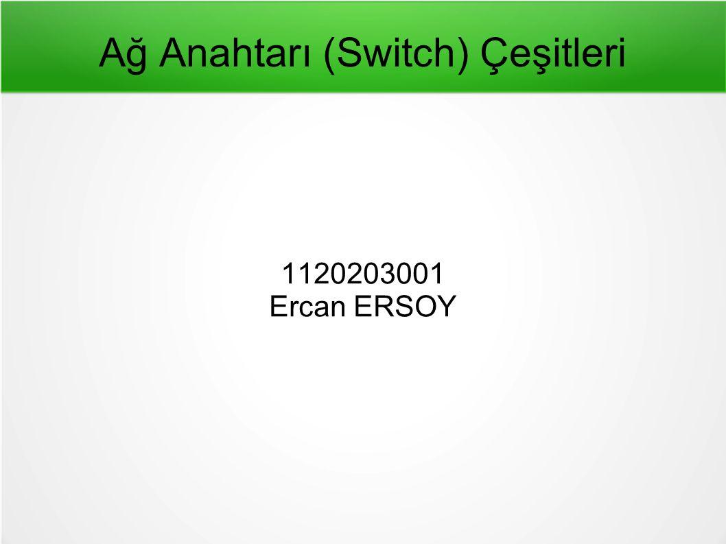 Ağ Anahtarı (Switch) Çeşitleri 1120203001 Ercan ERSOY