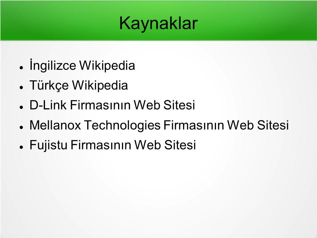 Kaynaklar İngilizce Wikipedia Türkçe Wikipedia D-Link Firmasının Web Sitesi Mellanox Technologies Firmasının Web Sitesi Fujistu Firmasının Web Sitesi