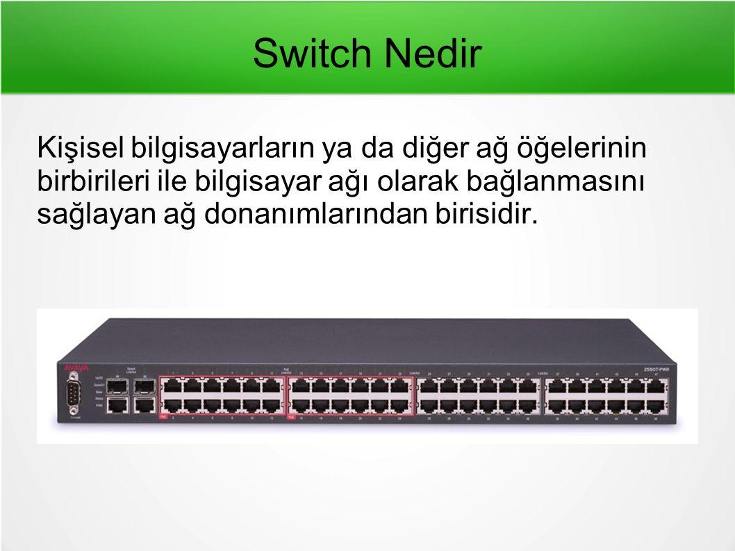 Switch Nedir Kişisel bilgisayarların ya da diğer ağ öğelerinin birbirileri ile bilgisayar ağı olarak bağlanmasını sağlayan ağ donanımlarından birisidir.