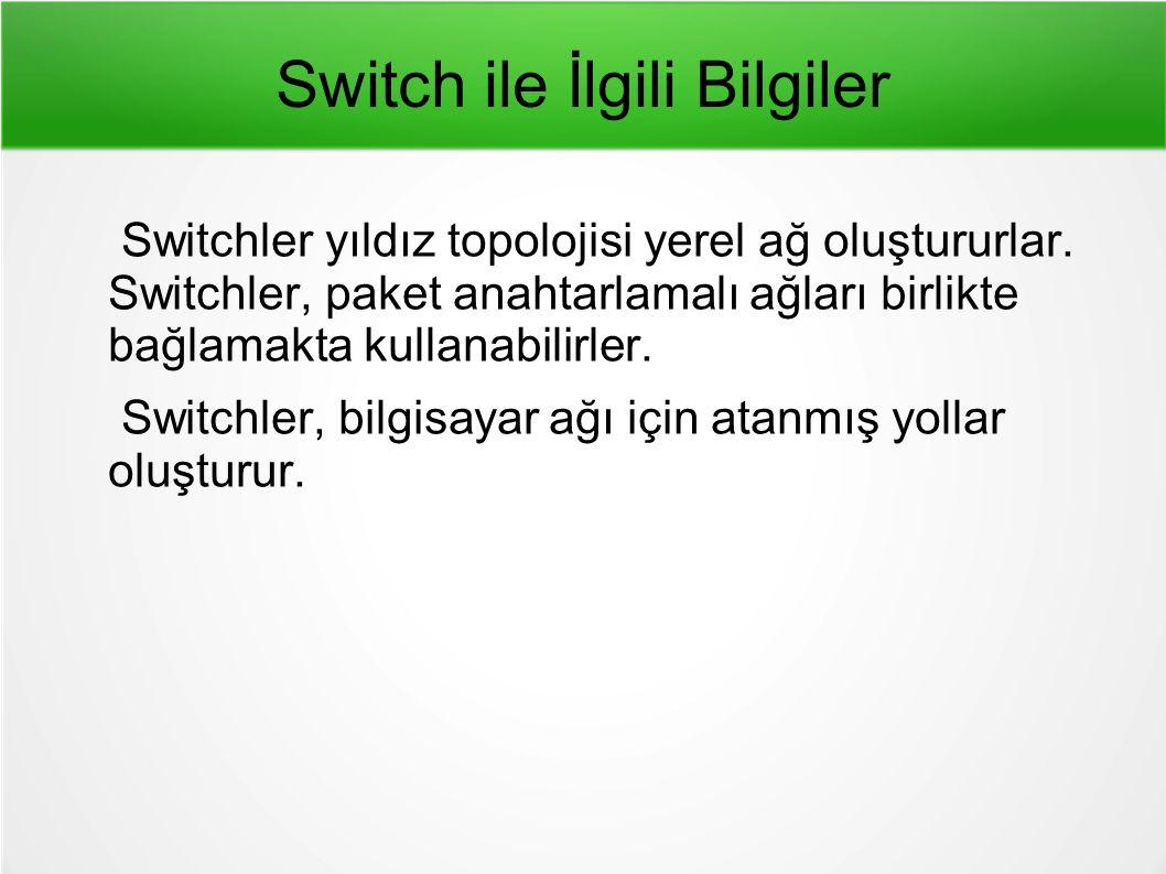 Switch ile İlgili Bilgiler Switchler yıldız topolojisi yerel ağ oluştururlar.