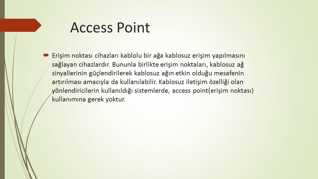 Access Point  Erişim noktası cihazları kablolu bir ağa kablosuz erişim yapılmasını sağlayan cihazlardır. Bununla birlikte erişim noktaları, kablosuz