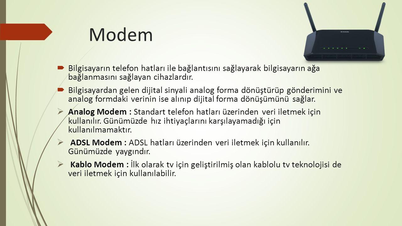 Modem  Bilgisayarın telefon hatları ile bağlantısını sağlayarak bilgisayarın ağa bağlanmasını sağlayan cihazlardır.  Bilgisayardan gelen dijital sin