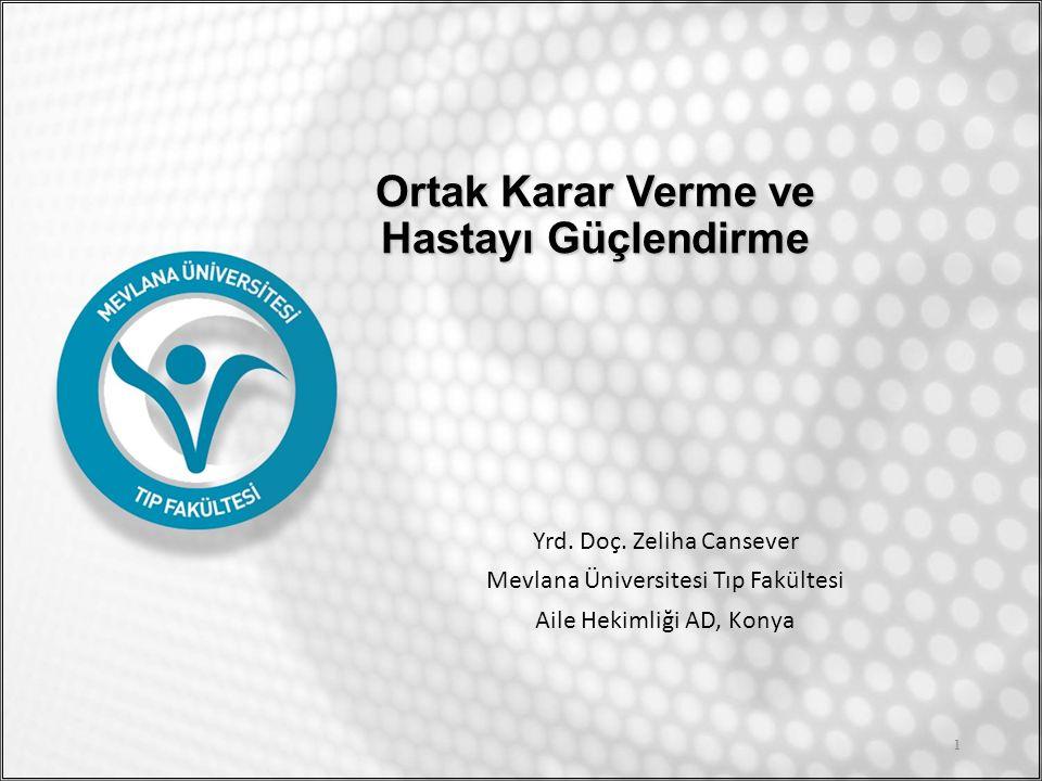 Ortak Karar Verme ve Hastayı Güçlendirme Yrd. Doç. Zeliha Cansever Mevlana Üniversitesi Tıp Fakültesi Aile Hekimliği AD, Konya 1