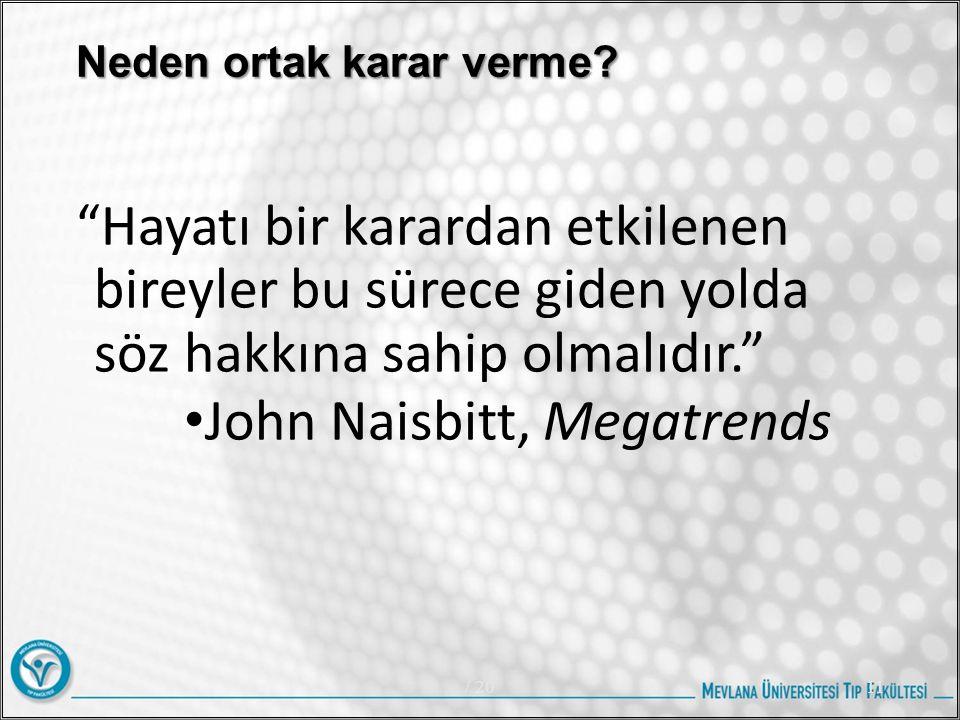 """Neden ortak karar verme? """"Hayatı bir karardan etkilenen bireyler bu sürece giden yolda söz hakkına sahip olmalıdır."""" John Naisbitt, Megatrends / 2011"""