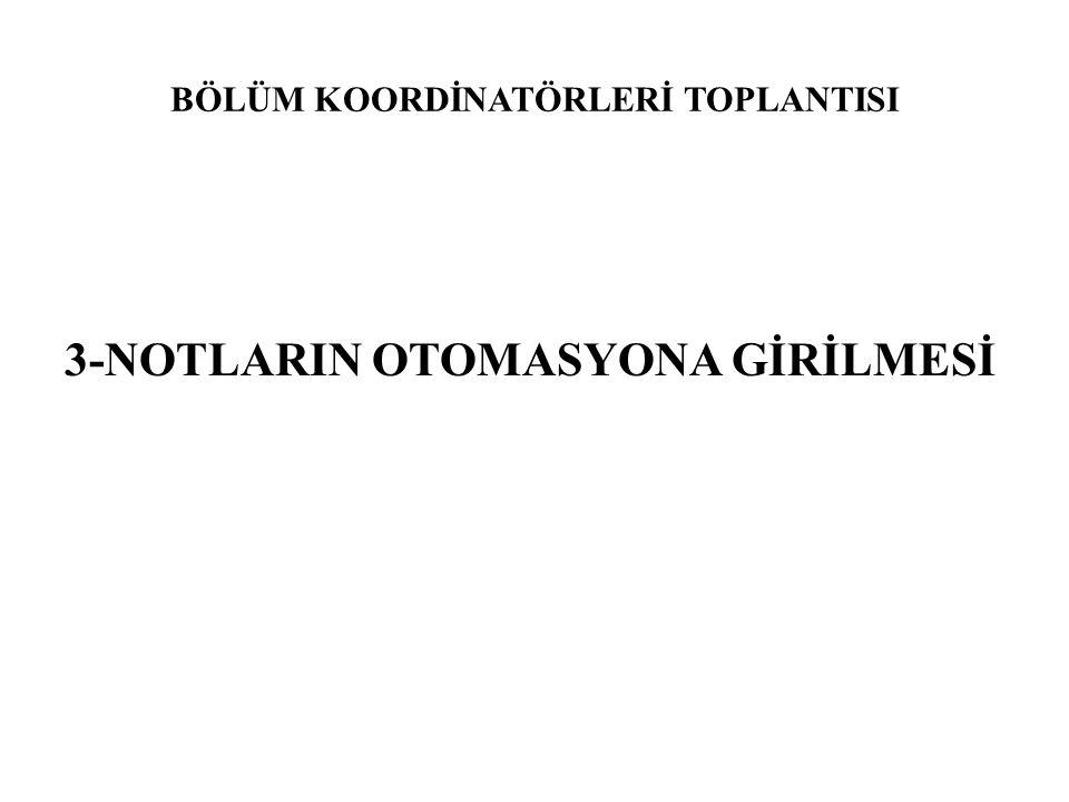 BÖLÜM KOORDİNATÖRLERİ TOPLANTISI 3-NOTLARIN OTOMASYONA GİRİLMESİ