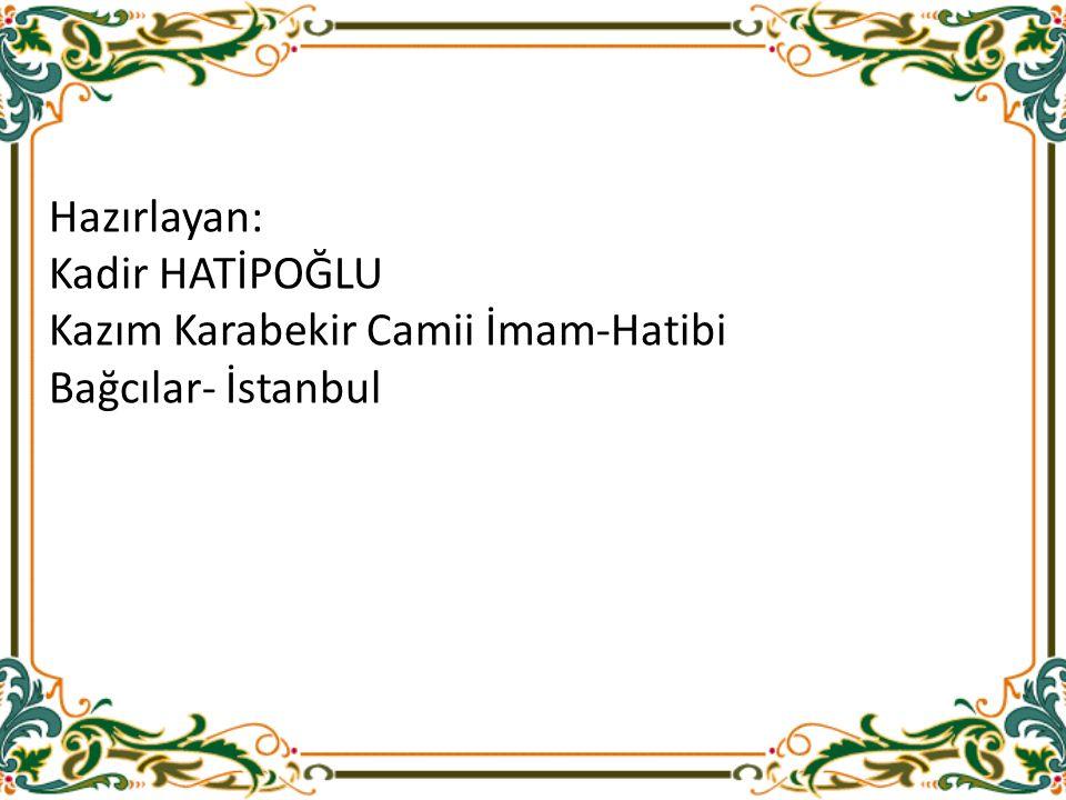 Hazırlayan: Kadir HATİPOĞLU Kazım Karabekir Camii İmam-Hatibi Bağcılar- İstanbul