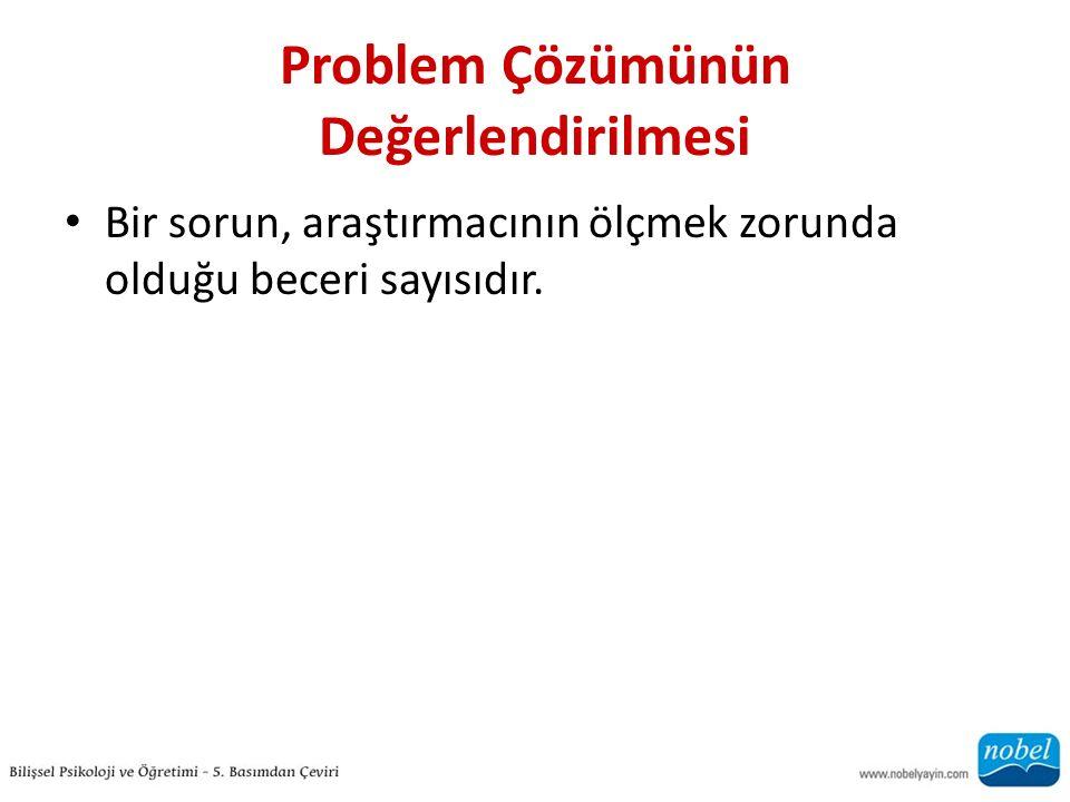 Problem Çözümünün Değerlendirilmesi Bir sorun, araştırmacının ölçmek zorunda olduğu beceri sayısıdır.