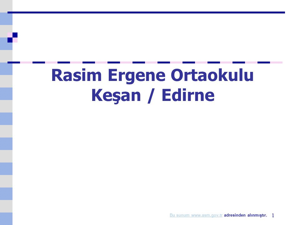1 Rasim Ergene Ortaokulu Keşan / Edirne Bu sunum www.asm.gov.trBu sunum www.asm.gov.tr adresinden alınmıştır.