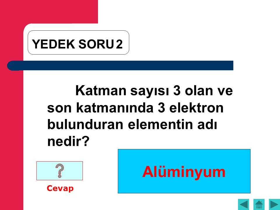 Alüminyum Katman sayısı 3 olan ve son katmanında 3 elektron bulunduran elementin adı nedir.