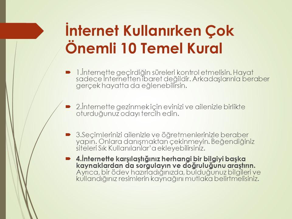 İnternet Kullanırken Çok Önemli 10 Temel Kural  1.İnternette geçirdiğin süreleri kontrol etmelisin.