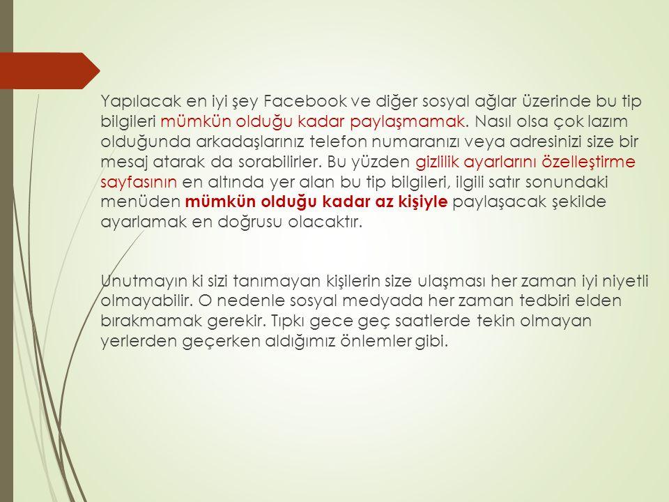 Yapılacak en iyi şey Facebook ve diğer sosyal ağlar üzerinde bu tip bilgileri mümkün olduğu kadar paylaşmamak.