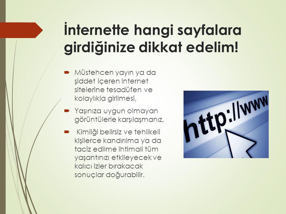 İnternette hangi sayfalara girdiğinize dikkat edelim.