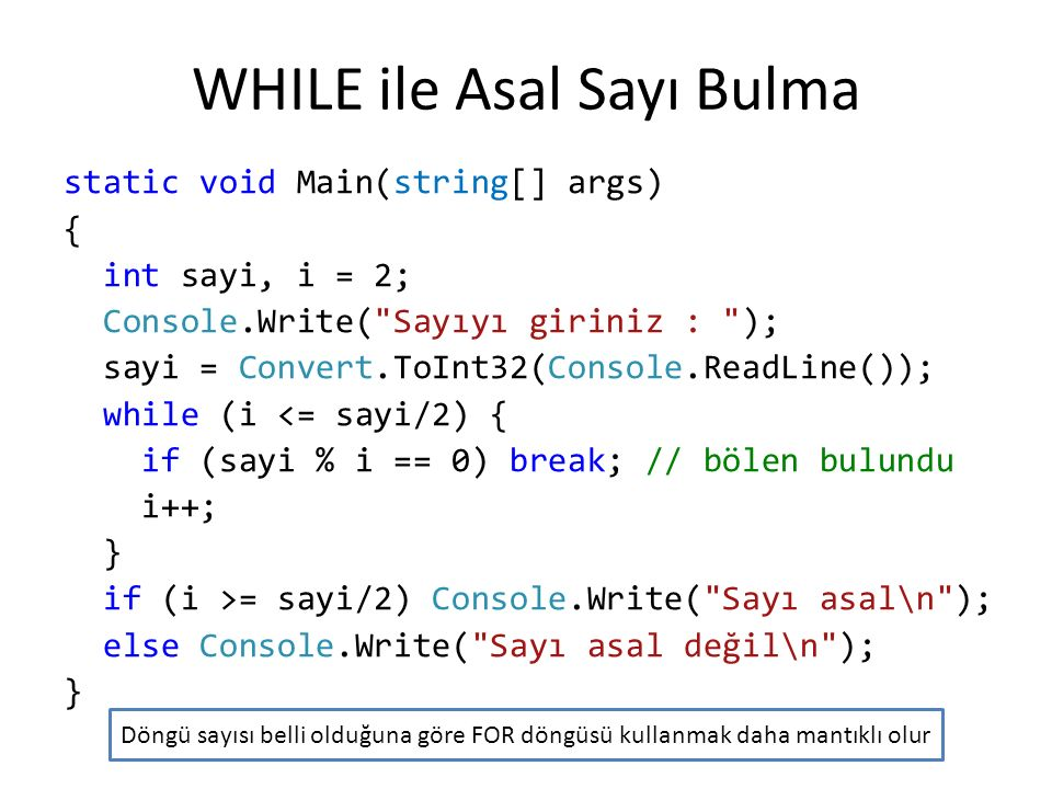 WHILE ile Asal Sayı Bulma static void Main(string[] args) { int sayi, i = 2; Console.Write(