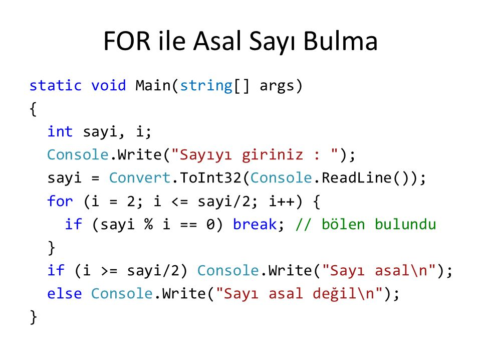 FOR ile Asal Sayı Bulma static void Main(string[] args) { int sayi, i; Console.Write(