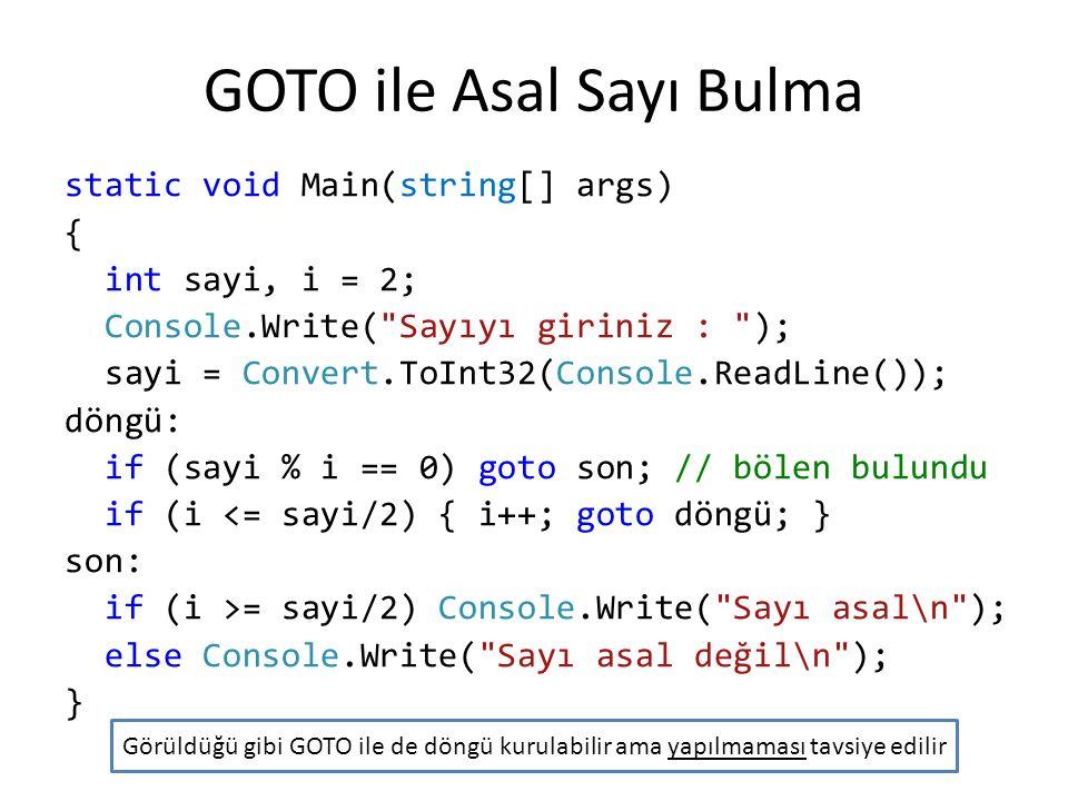 GOTO ile Asal Sayı Bulma static void Main(string[] args) { int sayi, i = 2; Console.Write(