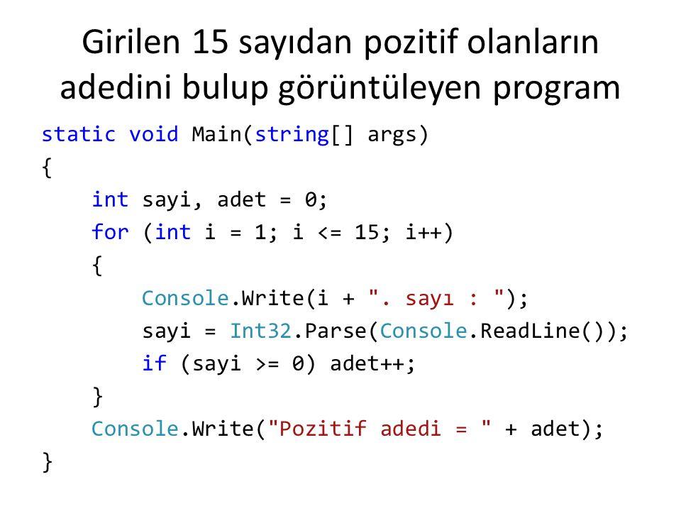Girilen 15 sayıdan pozitif olanların adedini bulup görüntüleyen program static void Main(string[] args) { int sayi, adet = 0; for (int i = 1; i <= 15;