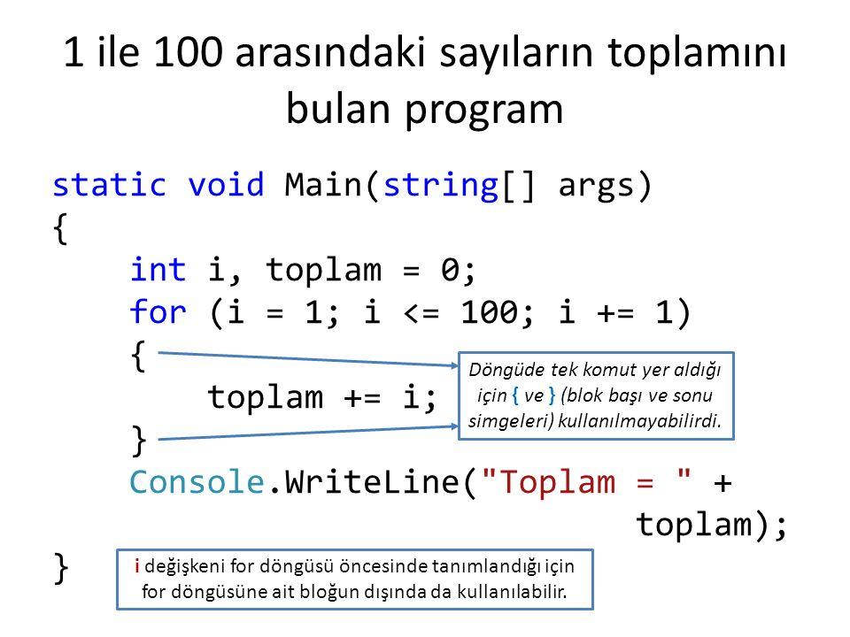 1 ile 100 arasındaki sayıların toplamını bulan program static void Main(string[] args) { int i, toplam = 0; for (i = 1; i <= 100; i += 1) { toplam +=