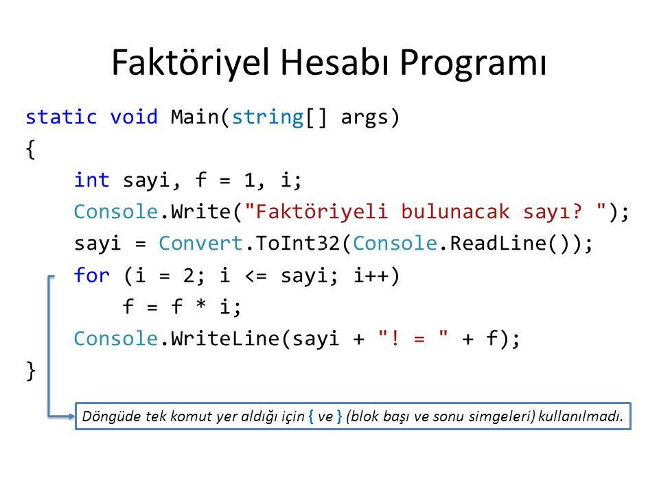 Faktöriyel Hesabı Programı static void Main(string[] args) { int sayi, f = 1, i; Console.Write(