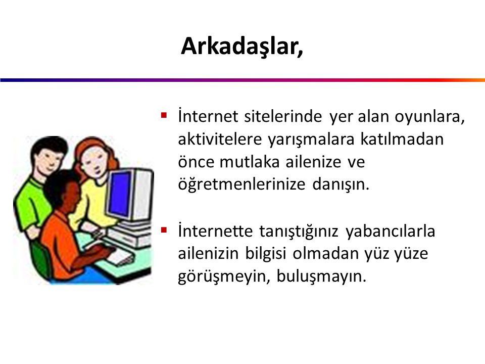  İnternet ortamında sadece tanıdığınız kişilerle sohbet edin ve iletişim kurun.  Tanımadığınız kişilerin internetten yaptığı arkadaşlık tekliflerini