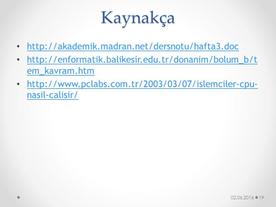 Kaynakça http://akademik.madran.net/dersnotu/hafta3.doc http://enformatik.balikesir.edu.tr/donanim/bolum_b/t em_kavram.htm http://enformatik.balikesir