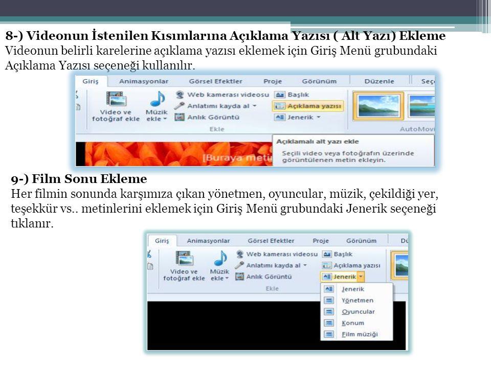 8-) Videonun İstenilen Kısımlarına Açıklama Yazısı ( Alt Yazı) Ekleme Videonun belirli karelerine açıklama yazısı eklemek için Giriş Menü grubundaki Açıklama Yazısı seçeneği kullanılır.