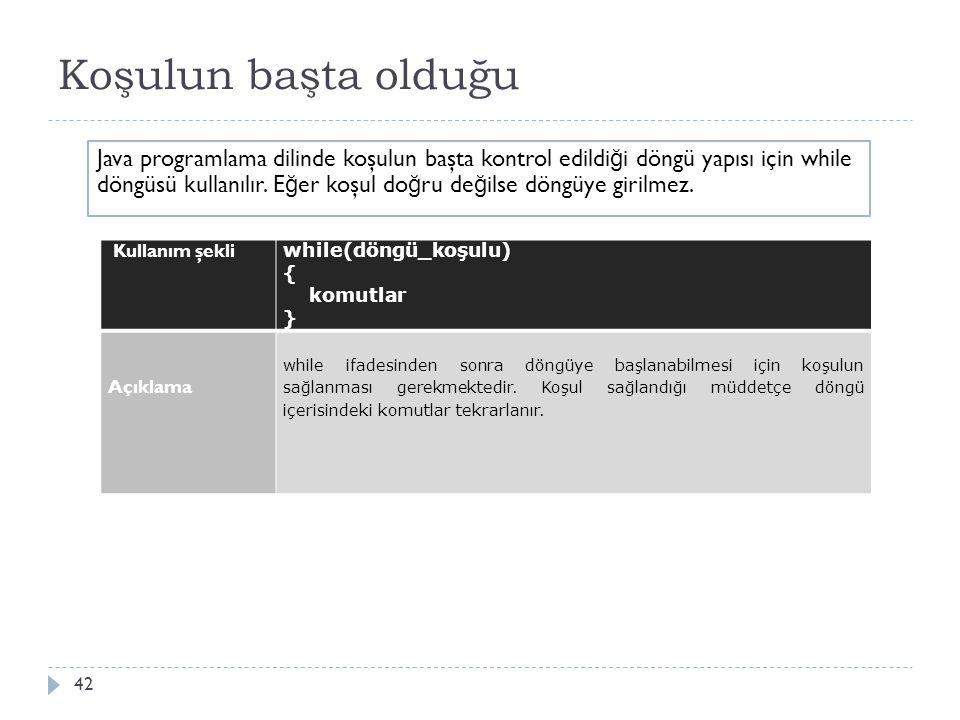 Koşulun sonda olduğu 43 Java programlama dilinde koşulun sonda kontrol edildi ğ i döngü yapısı için do- while döngüsü kullanılır.