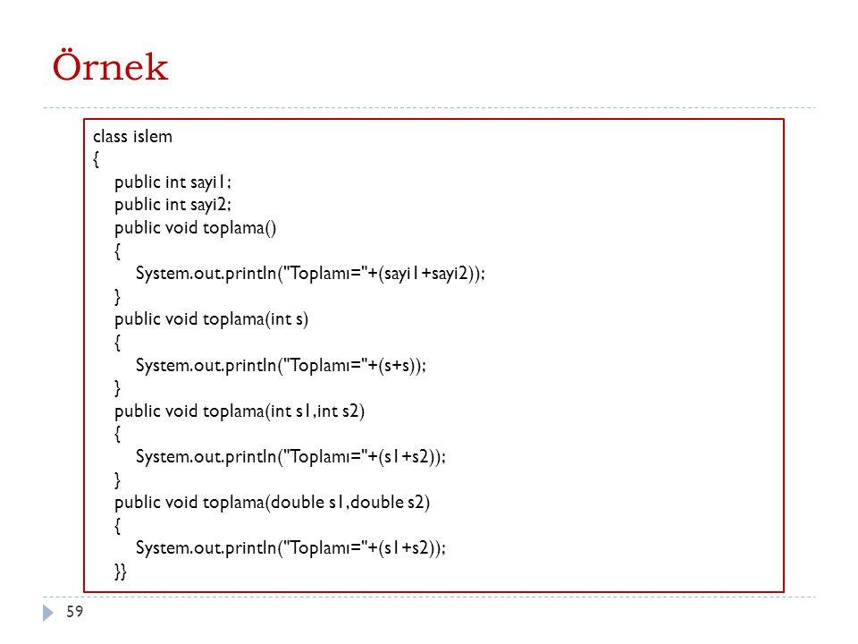 Örnek 60 islem islemler=new islem(); islemler.sayi1=5; islemler.sayi2=10; islemler.toplama(); islemler.toplama(3); islemler.toplama(3,4); islemler.toplama(3.2, 4.1);