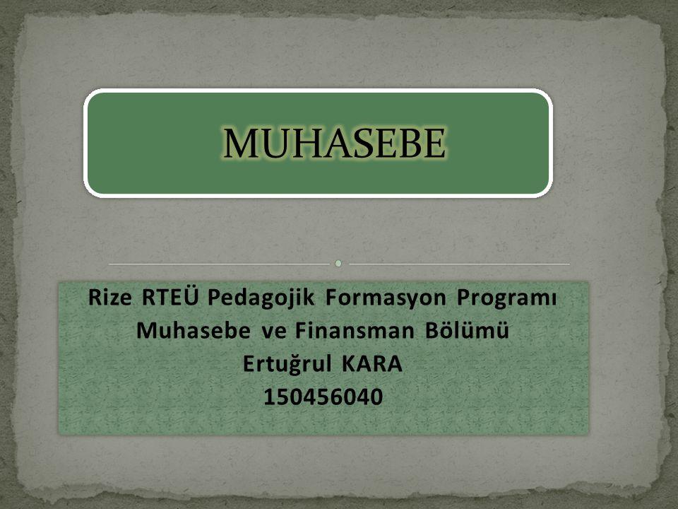 Rize RTEÜ Pedagojik Formasyon Programı Muhasebe ve Finansman Bölümü Ertuğrul KARA 150456040 Rize RTEÜ Pedagojik Formasyon Programı Muhasebe ve Finansm