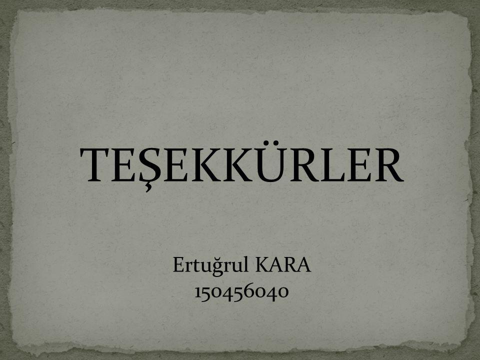 TEŞEKKÜRLER Ertuğrul KARA 150456040