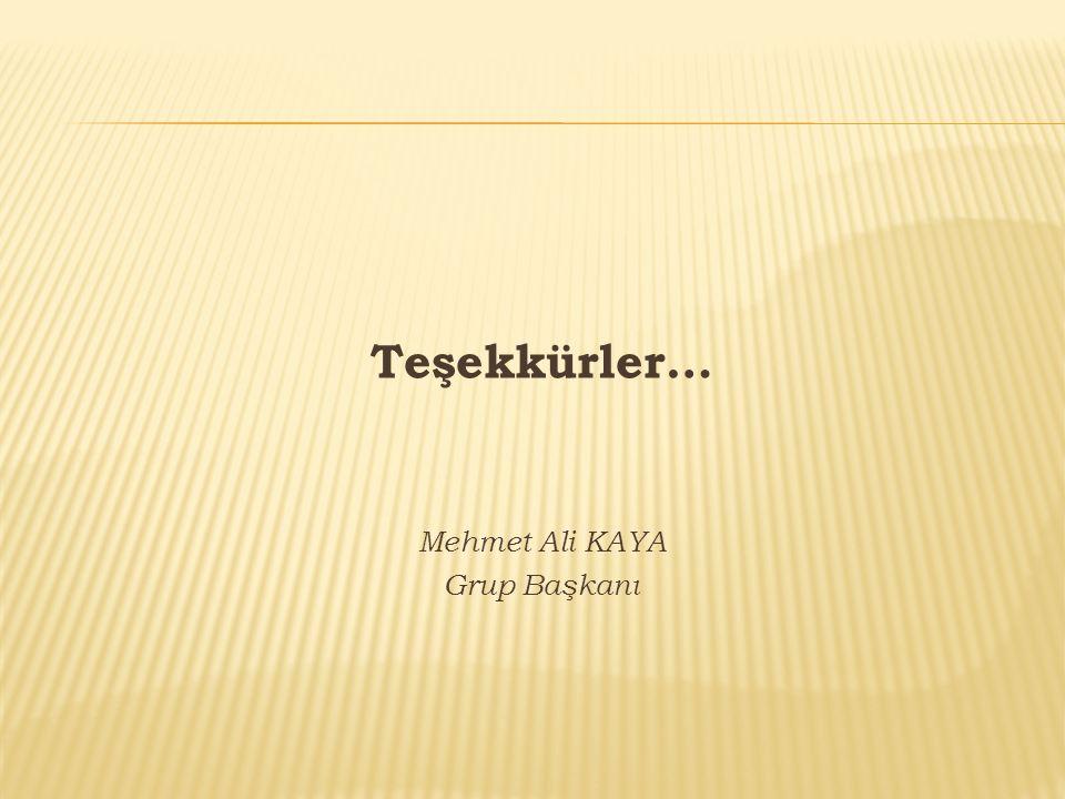 Teşekkürler… Mehmet Ali KAYA Grup Başkanı
