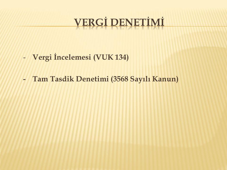 - Vergi İncelemesi (VUK 134) -Tam Tasdik Denetimi (3568 Sayılı Kanun)