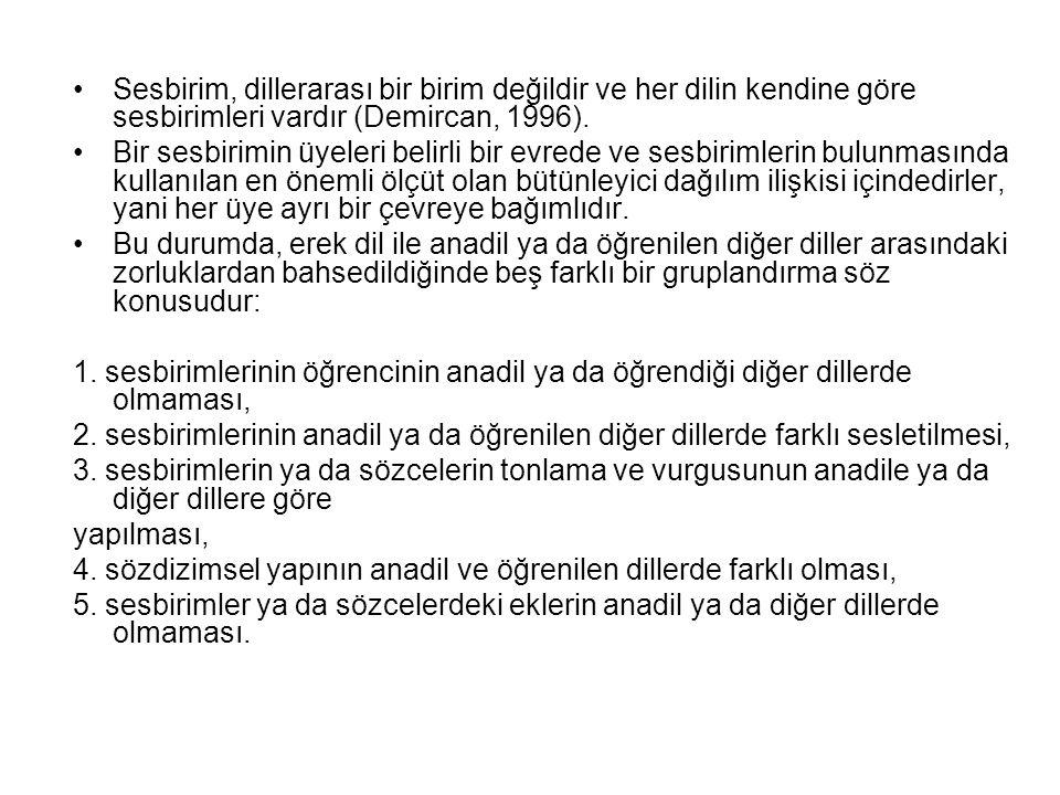 Sesbirim, dillerarası bir birim değildir ve her dilin kendine göre sesbirimleri vardır (Demircan, 1996).