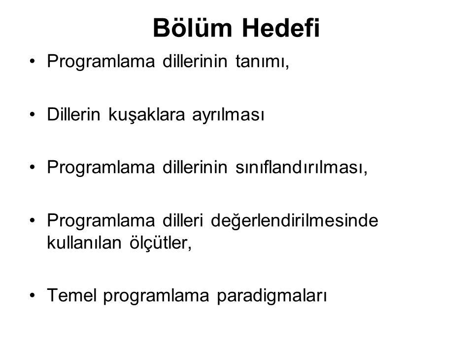Bölüm Hedefi Programlama dillerinin tanımı, Dillerin kuşaklara ayrılması Programlama dillerinin sınıflandırılması, Programlama dilleri değerlendirilmesinde kullanılan ölçütler, Temel programlama paradigmaları