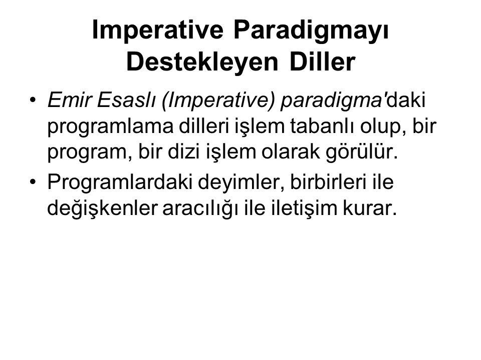 Imperative Paradigmayı Destekleyen Diller Emir Esaslı (Imperative) paradigma daki programlama dilleri işlem tabanlı olup, bir program, bir dizi işlem olarak görülür.
